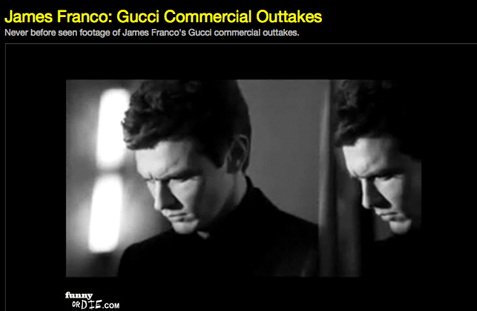 This fake outtake video on Funny or Die of James Franco for Gucci fragrance. It stinks. Obvious phony much?